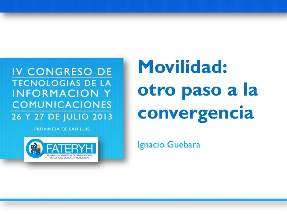 Movilidad: otro paso a la convergencia Ignacio Guebara