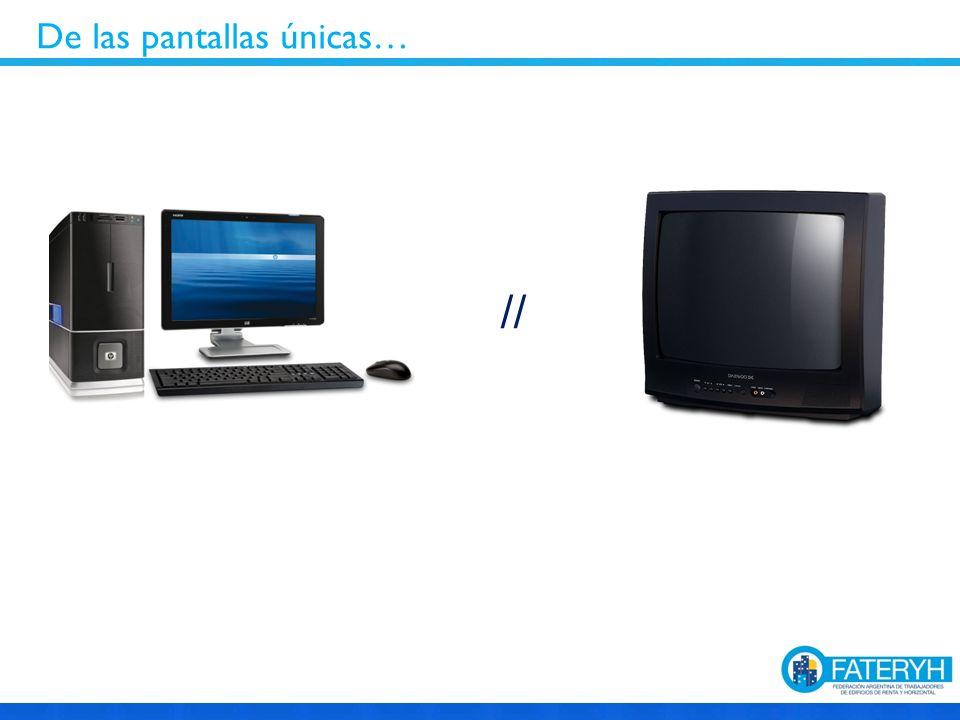 De las pantallas únicas… //