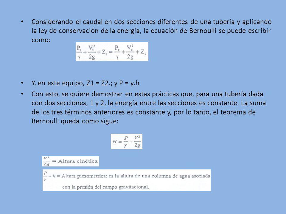 Considerando el caudal en dos secciones diferentes de una tubería y aplicando la ley de conservación de la energía, la ecuación de Bernoulli se puede