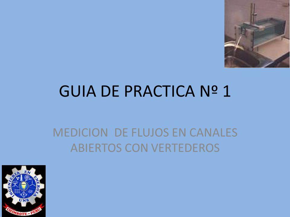 GUIA DE PRACTICA Nº 1 MEDICION DE FLUJOS EN CANALES ABIERTOS CON VERTEDEROS