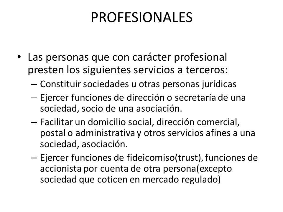 PROFESIONALES Las personas que con carácter profesional presten los siguientes servicios a terceros: – Constituir sociedades u otras personas jurídica