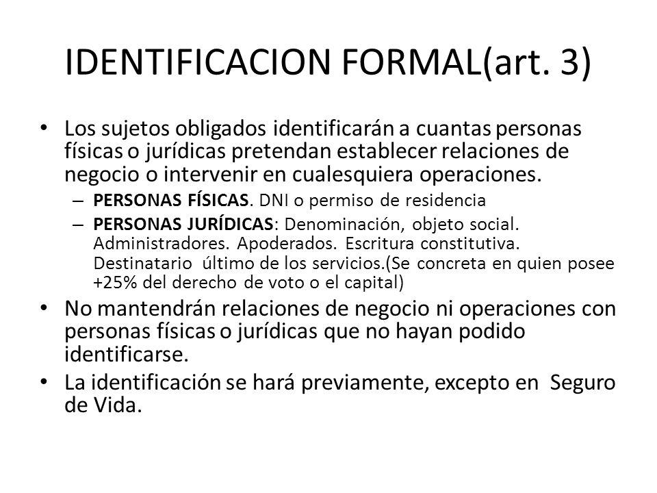 IDENTIFICACION FORMAL(art. 3) Los sujetos obligados identificarán a cuantas personas físicas o jurídicas pretendan establecer relaciones de negocio o