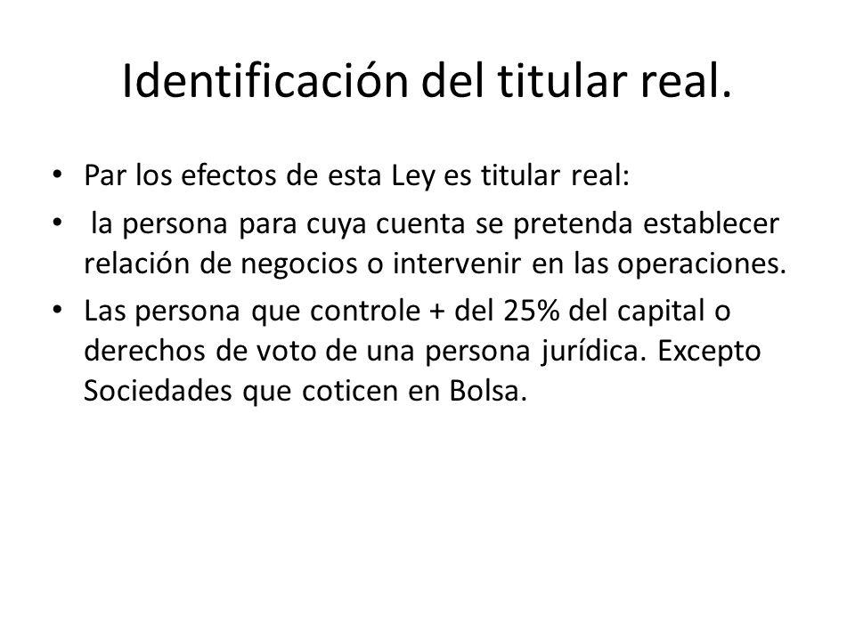 Identificación del titular real. Par los efectos de esta Ley es titular real: la persona para cuya cuenta se pretenda establecer relación de negocios