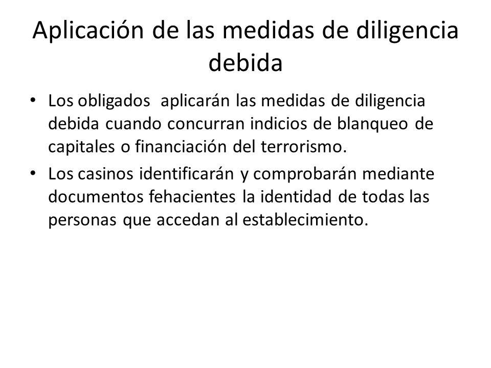 Aplicación de las medidas de diligencia debida Los obligados aplicarán las medidas de diligencia debida cuando concurran indicios de blanqueo de capit
