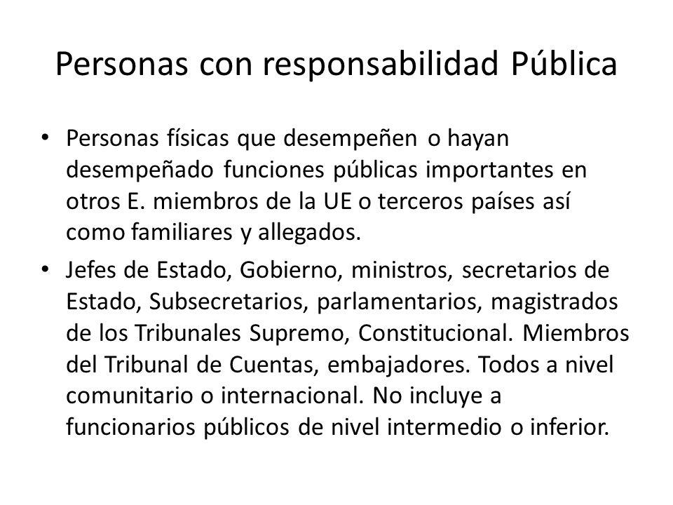 Personas con responsabilidad Pública Personas físicas que desempeñen o hayan desempeñado funciones públicas importantes en otros E. miembros de la UE