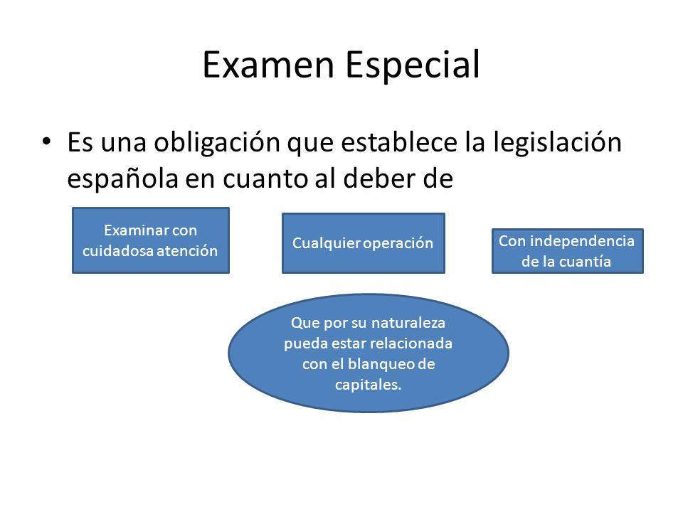 Examen Especial Es una obligación que establece la legislación española en cuanto al deber de Examinar con cuidadosa atención Cualquier operación Con
