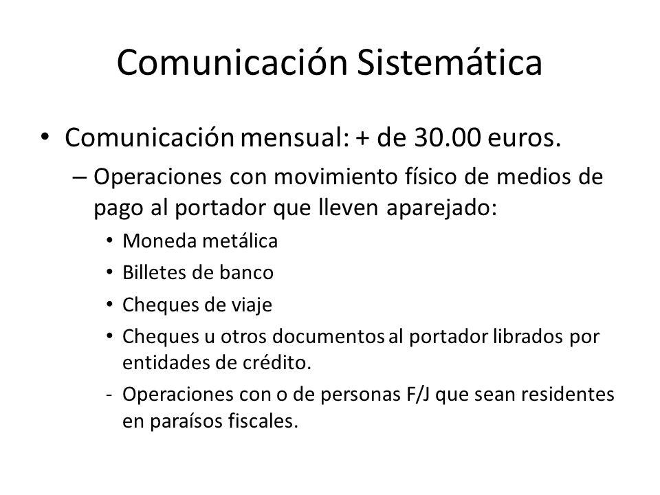 Comunicación Sistemática Comunicación mensual: + de 30.00 euros. – Operaciones con movimiento físico de medios de pago al portador que lleven aparejad