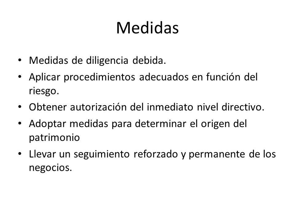Medidas Medidas de diligencia debida. Aplicar procedimientos adecuados en función del riesgo. Obtener autorización del inmediato nivel directivo. Adop