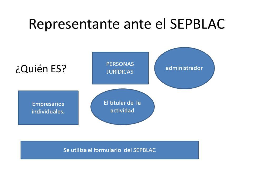 Representante ante el SEPBLAC ¿Quién ES? PERSONAS JURÍDICAS administrador Empresarios individuales. El titular de la actividad Se utiliza el formulari