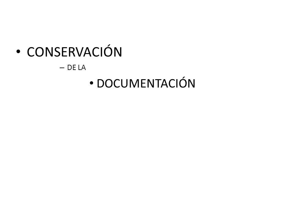 CONSERVACIÓN – DE LA DOCUMENTACIÓN
