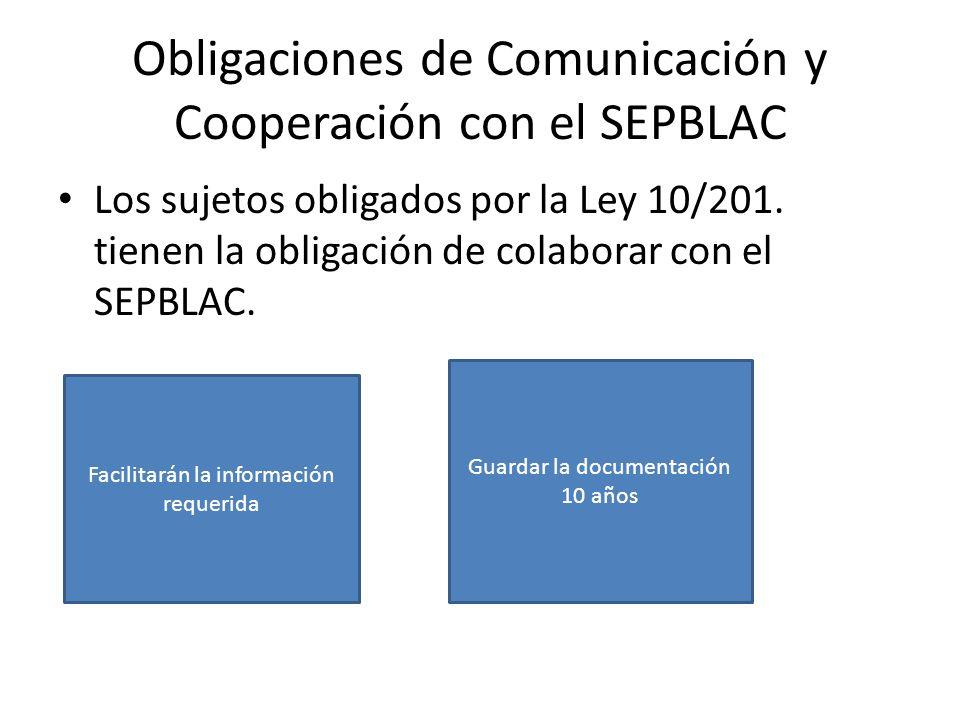 Obligaciones de Comunicación y Cooperación con el SEPBLAC Los sujetos obligados por la Ley 10/201. tienen la obligación de colaborar con el SEPBLAC. F