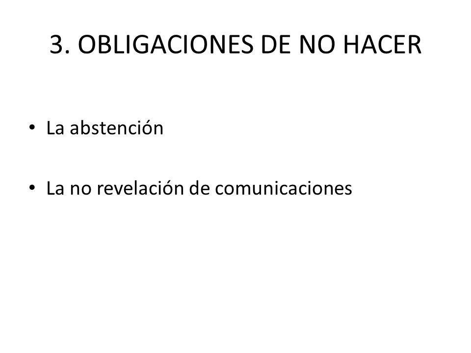3. OBLIGACIONES DE NO HACER La abstención La no revelación de comunicaciones