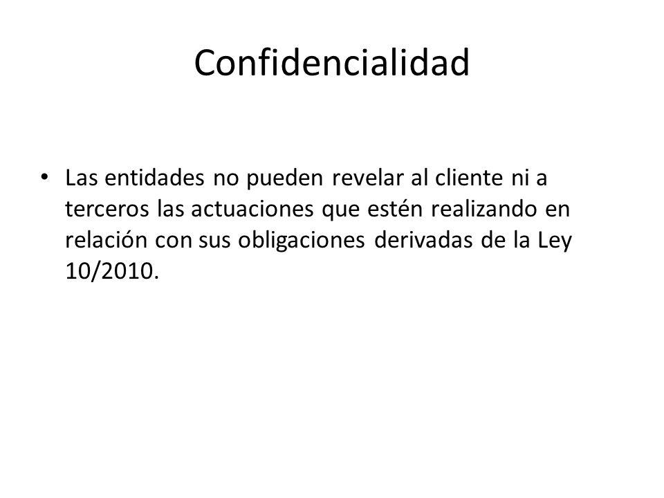 Confidencialidad Las entidades no pueden revelar al cliente ni a terceros las actuaciones que estén realizando en relación con sus obligaciones deriva