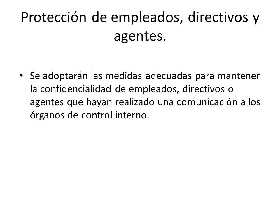 Protección de empleados, directivos y agentes. Se adoptarán las medidas adecuadas para mantener la confidencialidad de empleados, directivos o agentes