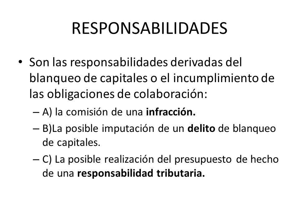 RESPONSABILIDADES Son las responsabilidades derivadas del blanqueo de capitales o el incumplimiento de las obligaciones de colaboración: – A) la comis