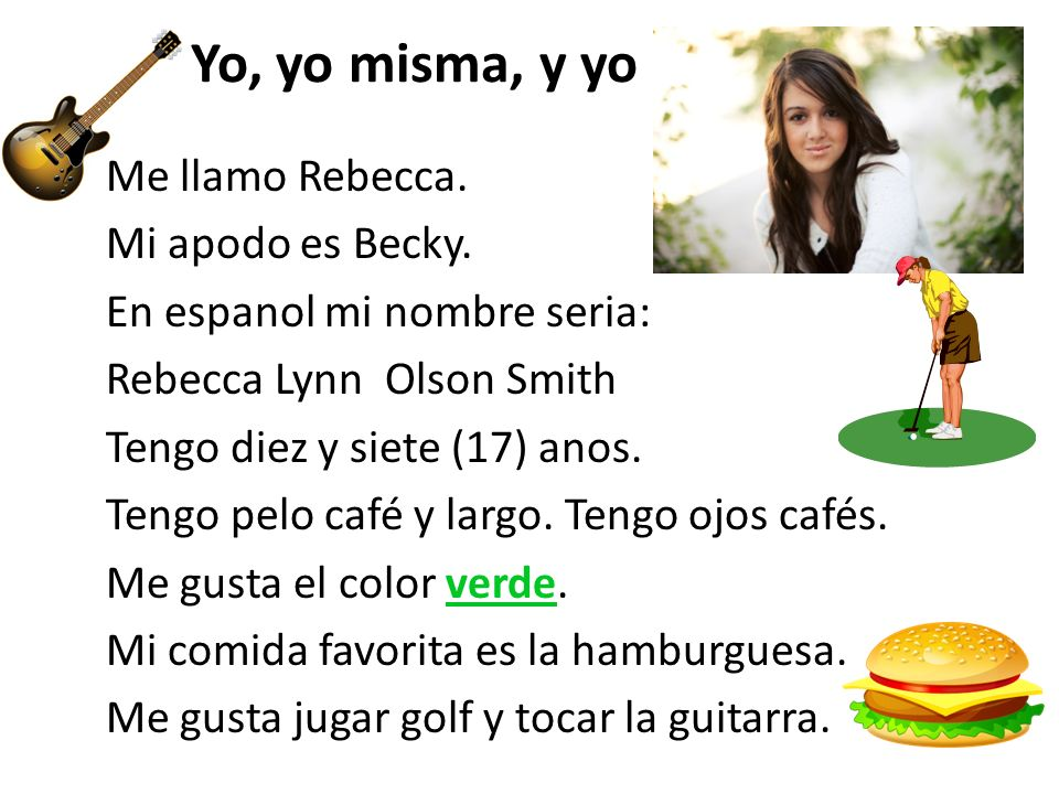 Yo, yo misma, y yo Me llamo Rebecca.Mi apodo es Becky.