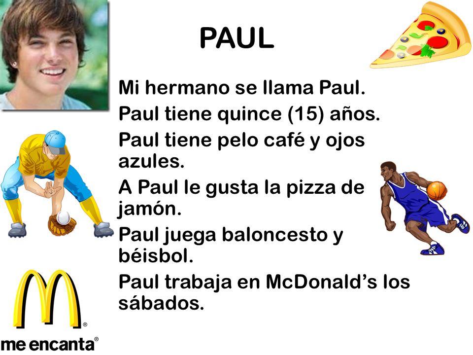 PAUL Mi hermano se llama Paul.Paul tiene quince (15) años.