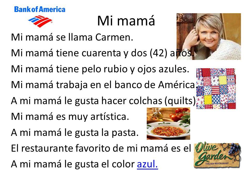Mi mamá Mi mamá se llama Carmen.Mi mamá tiene cuarenta y dos (42) años.