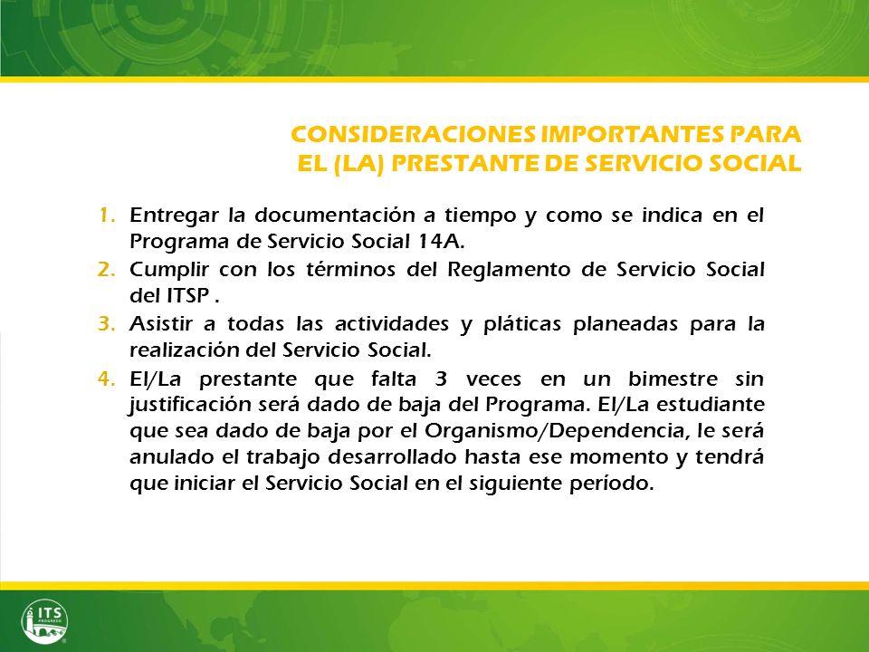 CONSIDERACIONES IMPORTANTES PARA EL (LA) PRESTANTE DE SERVICIO SOCIAL 1.Entregar la documentación a tiempo y como se indica en el Programa de Servicio Social 14A.