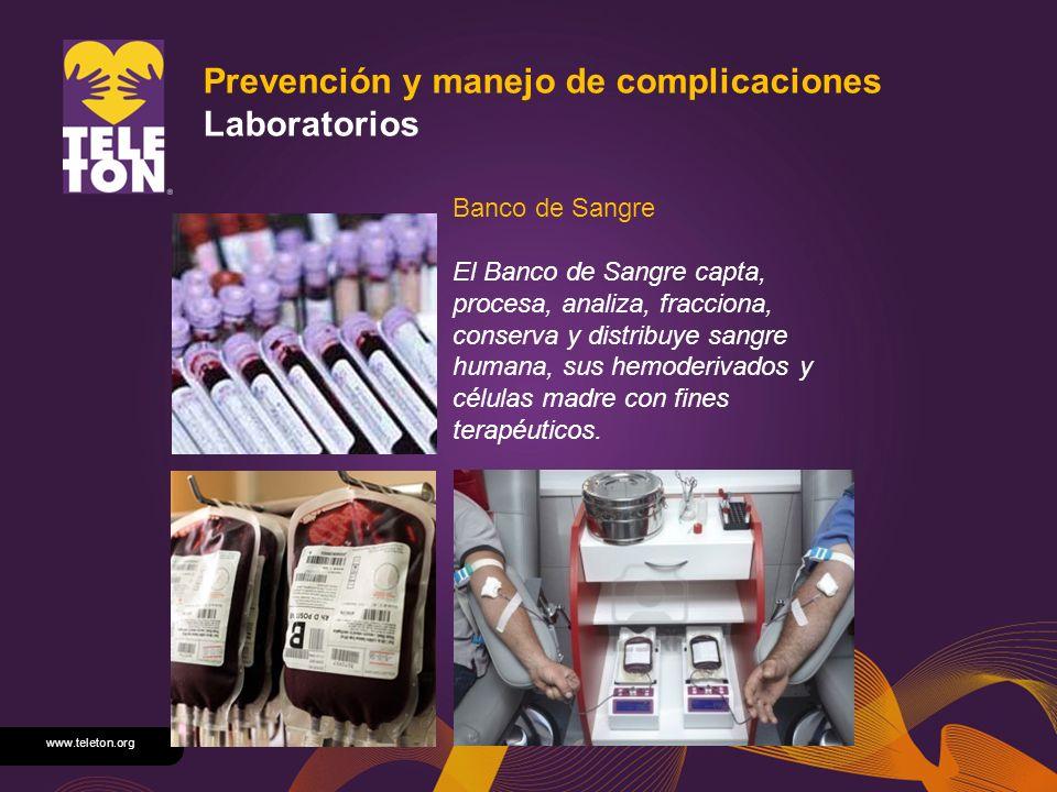 www.teleton.org Prevención y manejo de complicaciones Laboratorios Banco de Sangre El Banco de Sangre capta, procesa, analiza, fracciona, conserva y d