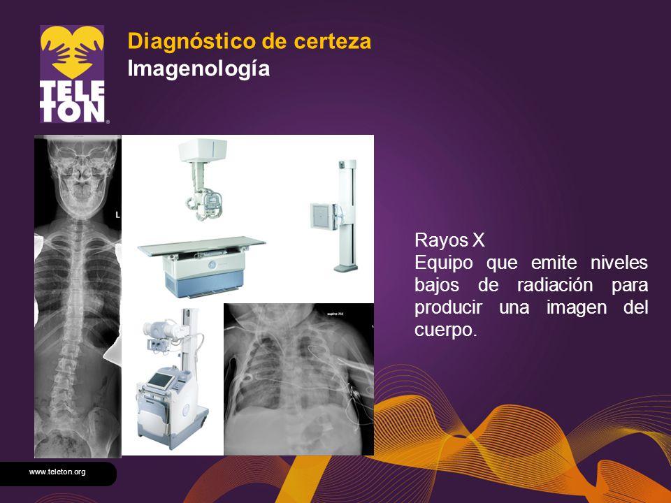 www.teleton.org Diagnóstico de certeza Imagenología Rayos X Equipo que emite niveles bajos de radiación para producir una imagen del cuerpo.