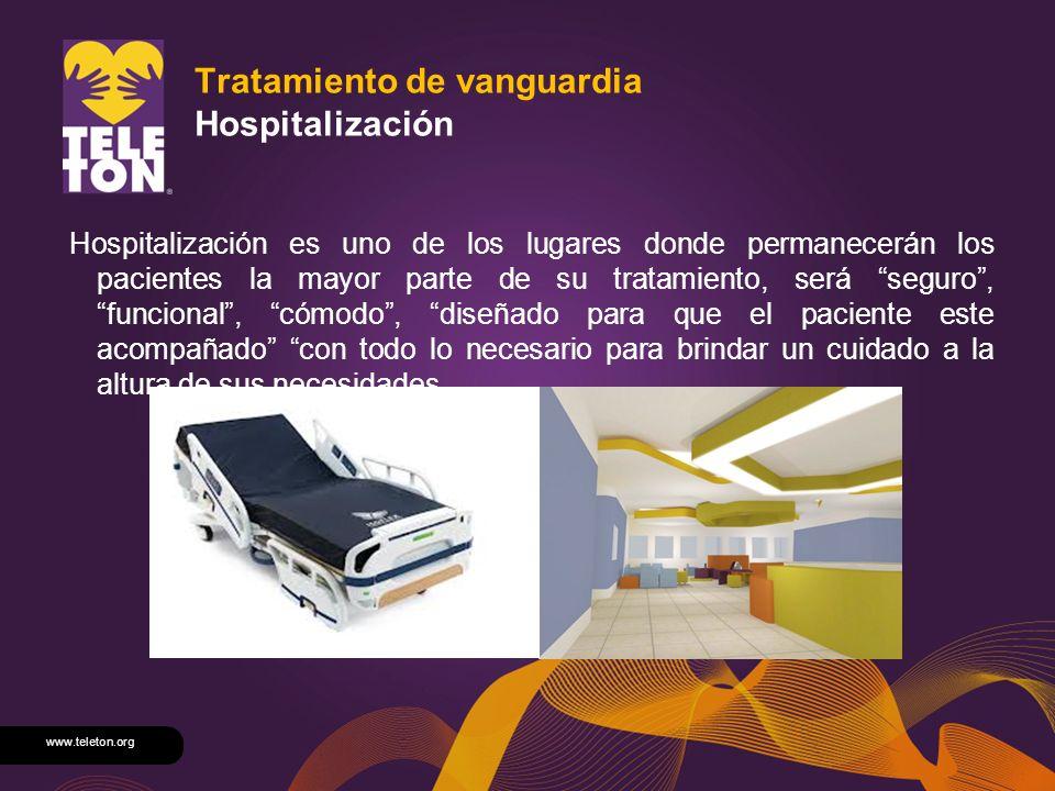 www.teleton.org Tratamiento de vanguardia Hospitalización Hospitalización es uno de los lugares donde permanecerán los pacientes la mayor parte de su