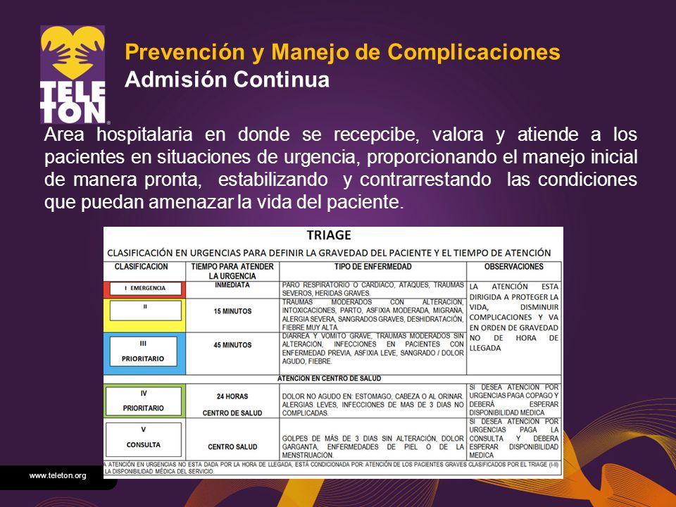 www.teleton.org Prevención y Manejo de Complicaciones Admisión Continua Area hospitalaria en donde se recepcibe, valora y atiende a los pacientes en s
