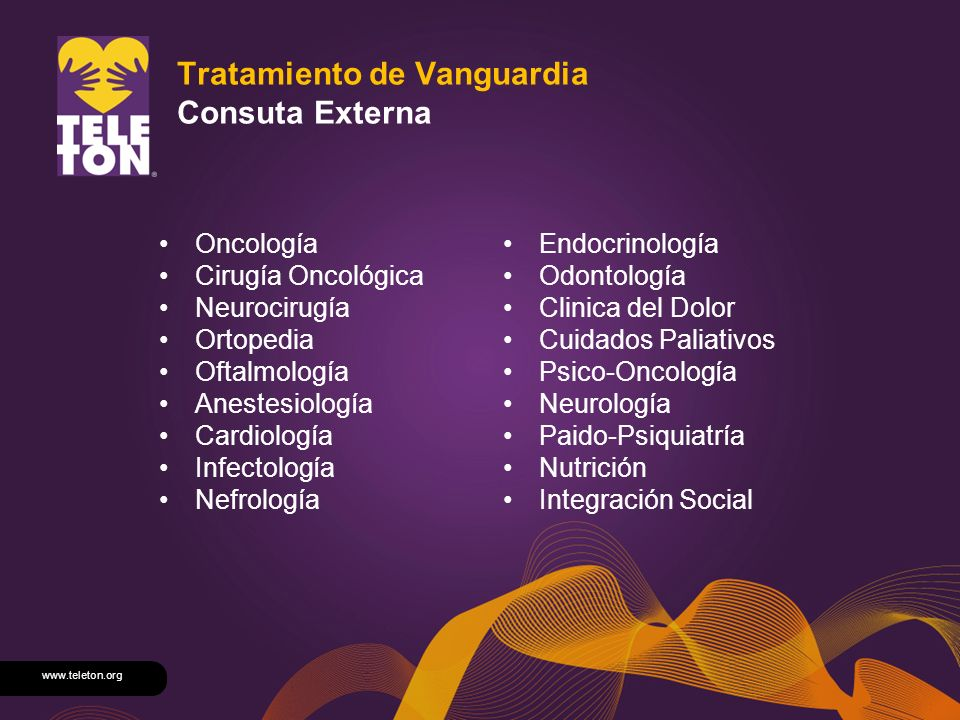 www.teleton.org Tratamiento de Vanguardia Consuta Externa Oncología Cirugía Oncológica Neurocirugía Ortopedia Oftalmología Anestesiología Cardiología