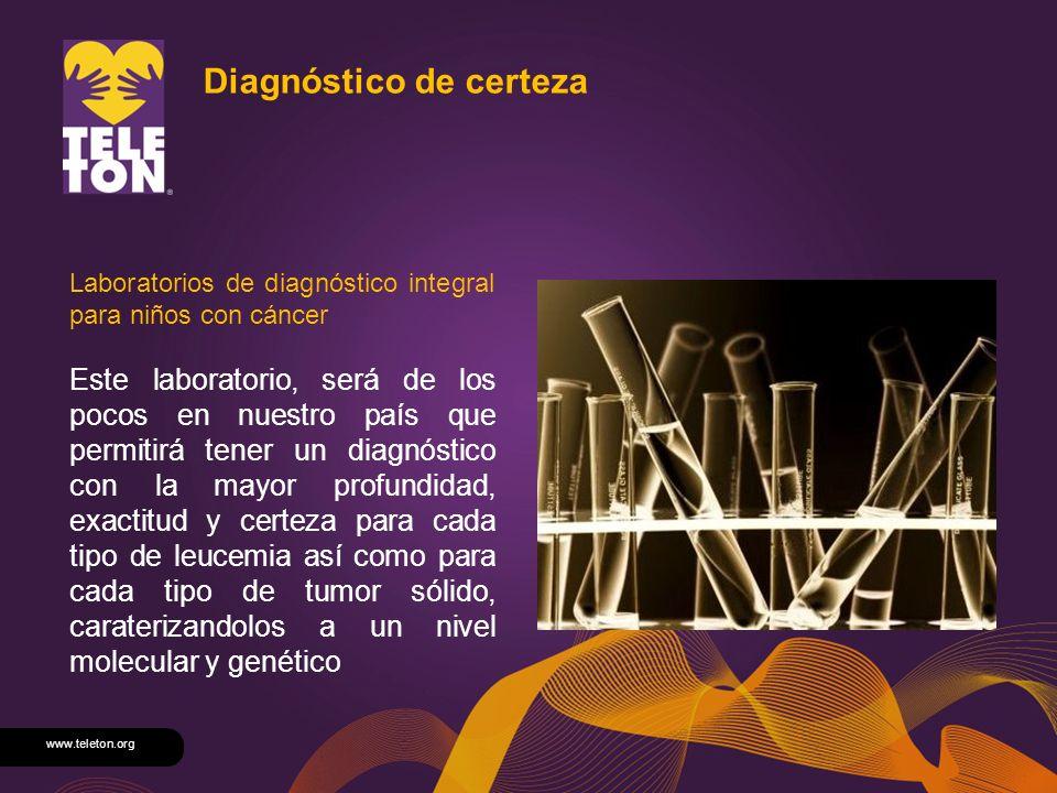 www.teleton.org Diagnóstico de certeza Laboratorios de diagnóstico integral para niños con cáncer Este laboratorio, será de los pocos en nuestro país