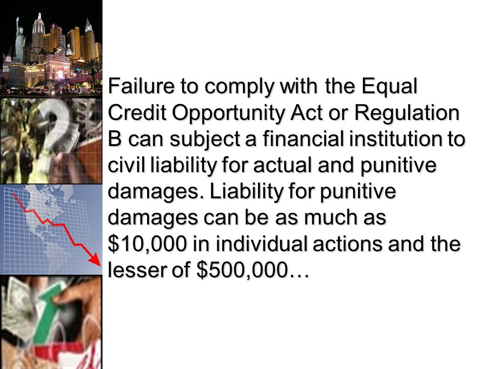 Failure to comply with the Equal Credit Opportunity Act or Regulation B can subject a financial institution to civil liability for actual and punitive damages.
