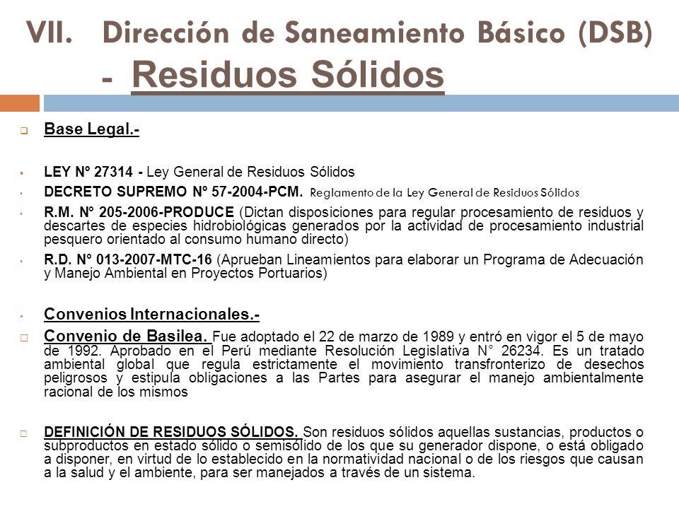 VII.Dirección de Saneamiento Básico (DSB) - Residuos Sólidos Base Legal.- LEY Nº 27314 - Ley General de Residuos Sólidos DECRETO SUPREMO Nº 57-2004-PCM.