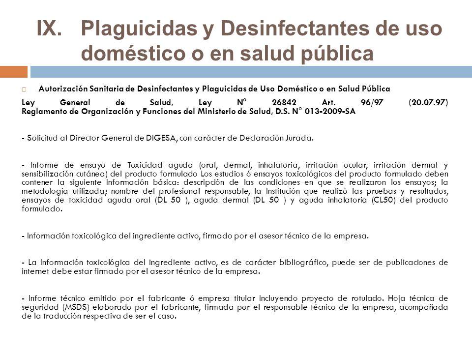 IX.Plaguicidas y Desinfectantes de uso doméstico o en salud pública Autorización Sanitaria de Desinfectantes y Plaguicidas de Uso Doméstico o en Salud Pública Ley General de Salud, Ley N° 26842 Art.