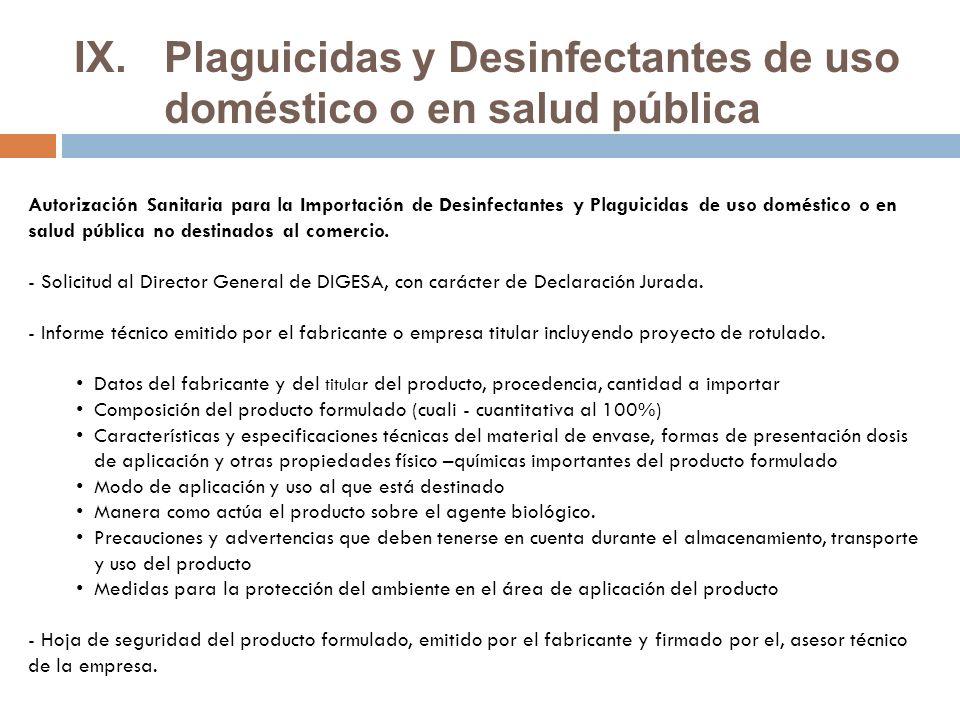 IX.Plaguicidas y Desinfectantes de uso doméstico o en salud pública Autorización Sanitaria para la Importación de Desinfectantes y Plaguicidas de uso doméstico o en salud pública no destinados al comercio.