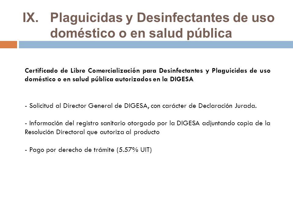 IX.Plaguicidas y Desinfectantes de uso doméstico o en salud pública Certificado de Libre Comercialización para Desinfectantes y Plaguicidas de uso doméstico o en salud pública autorizados en la DIGESA - Solicitud al Director General de DIGESA, con carácter de Declaración Jurada.