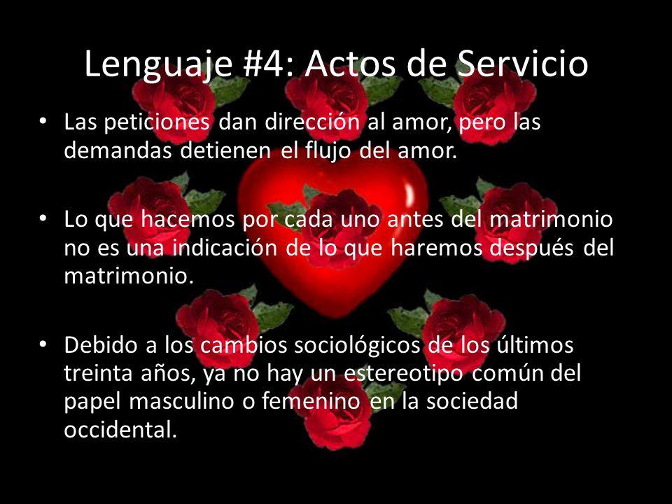 Lenguaje #4: Actos de Servicio Las peticiones dan dirección al amor, pero las demandas detienen el flujo del amor. Lo que hacemos por cada uno antes d