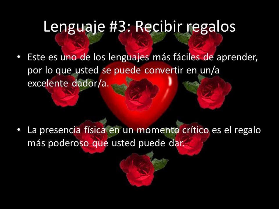 Lenguaje #3: Recibir regalos Este es uno de los lenguajes más fáciles de aprender, por lo que usted se puede convertir en un/a excelente dador/a. La p