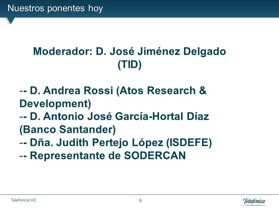 Telefonica I+D 9 Nuestros ponentes hoy Moderador: D.