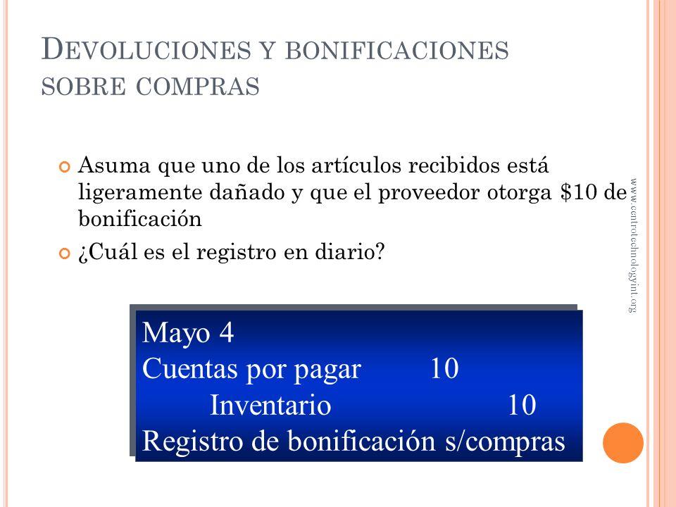 D EVOLUCIONES Y BONIFICACIONES SOBRE COMPRAS Asuma que en mayo 4, $100 fueron devueltos antes de haber realizado el pago ¿Cuál es el registro en diari