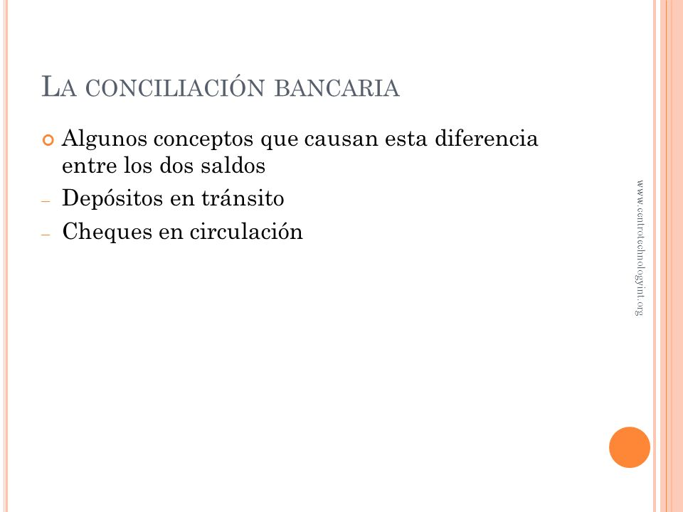 L A CONCILIACIÓN BANCARIA La cuenta bancaria presenta dos saldos, por lo regular, diferentes entre sí 1 La cuenta de Efectivo que mantiene la empresa