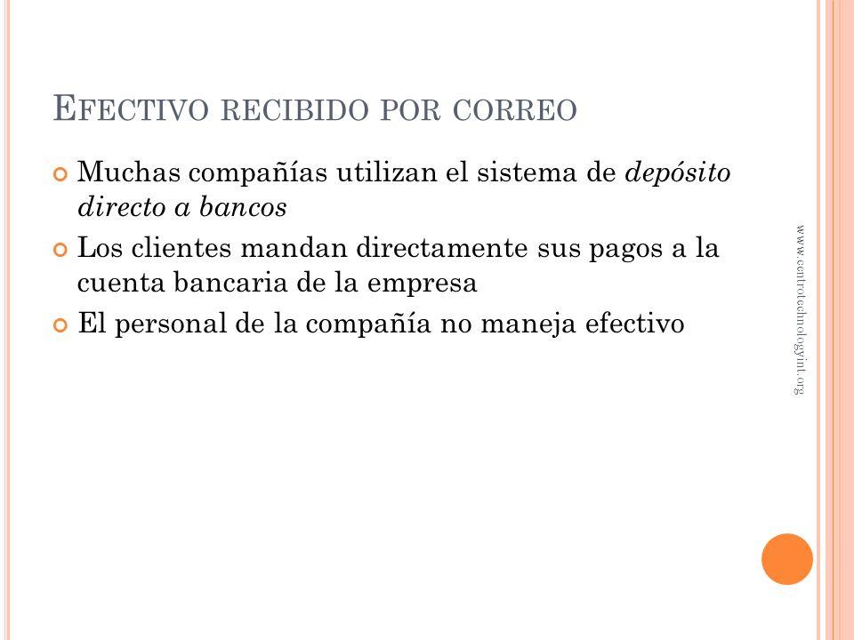 E FECTIVO RECIBIDO EN LA EMPRESA Al final del día, el cajero deposita el efectivo en el banco La cinta de papel de auditoría va a contabilidad www.cen