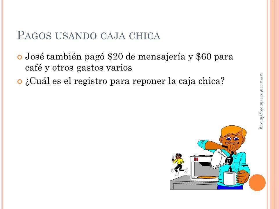 P AGOS USANDO CAJA CHICA José tiene la custodia de la caja chica y es el responsable del dinero Para cada salida, se prepara un vale de caja chica En
