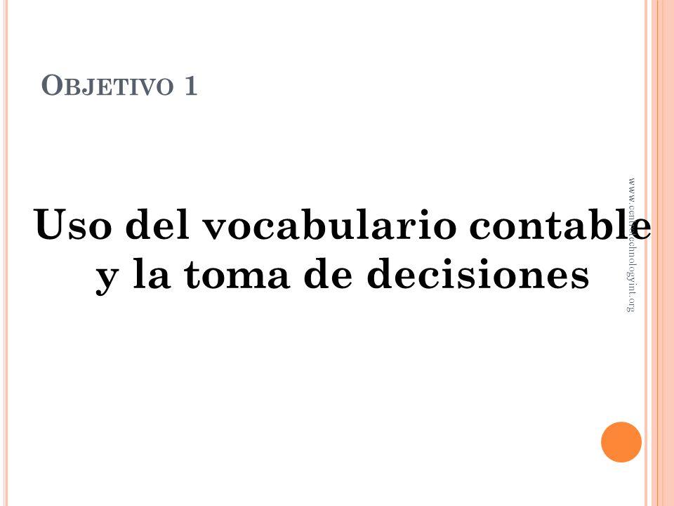 O BJETIVO 1 Uso del vocabulario contable y la toma de decisiones www.centrotechnologyint.org