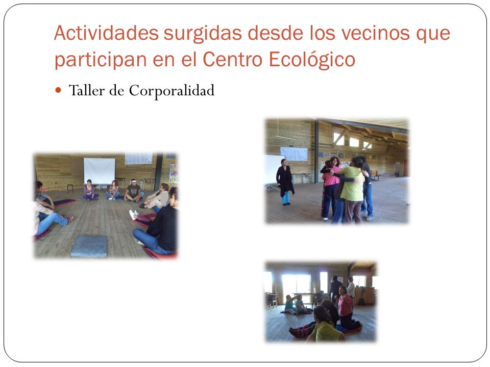 Actividades surgidas desde los vecinos que participan en el Centro Ecológico Taller de Corporalidad