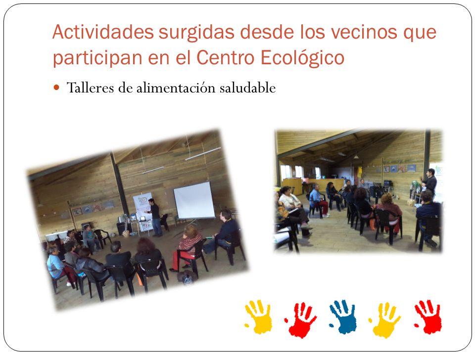 Actividades surgidas desde los vecinos que participan en el Centro Ecológico Talleres de alimentación saludable