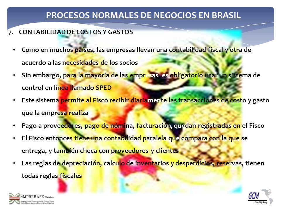 PROCESOS NORMALES DE NEGOCIOS EN BRASIL Como en muchos países, las empresas llevan una contabilidad fiscal y otra de acuerdo a las necesidades de los