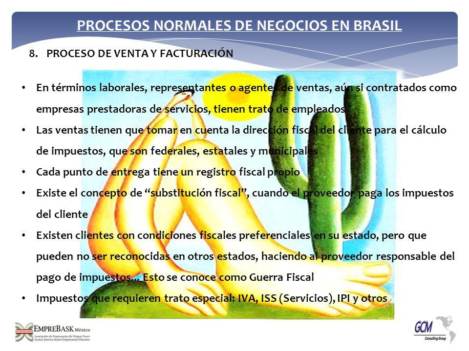 PROCESOS NORMALES DE NEGOCIOS EN BRASIL 8.PROCESO DE VENTA Y FACTURACIÓN En términos laborales, representantes o agentes de ventas, aún si contratados