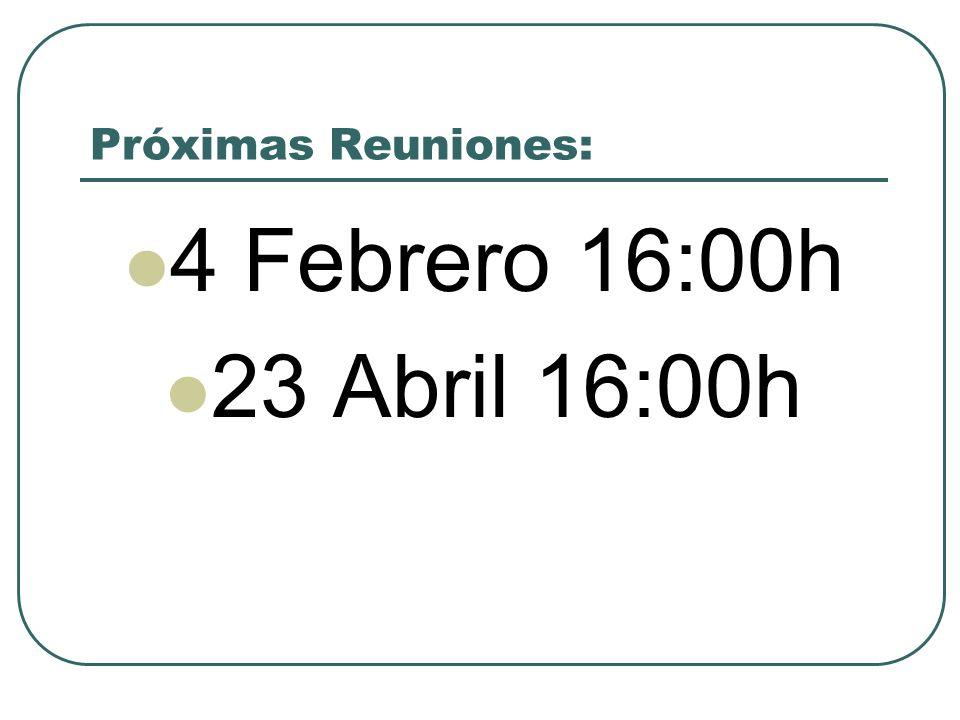 Próximas Reuniones: 4 Febrero 16:00h 23 Abril 16:00h