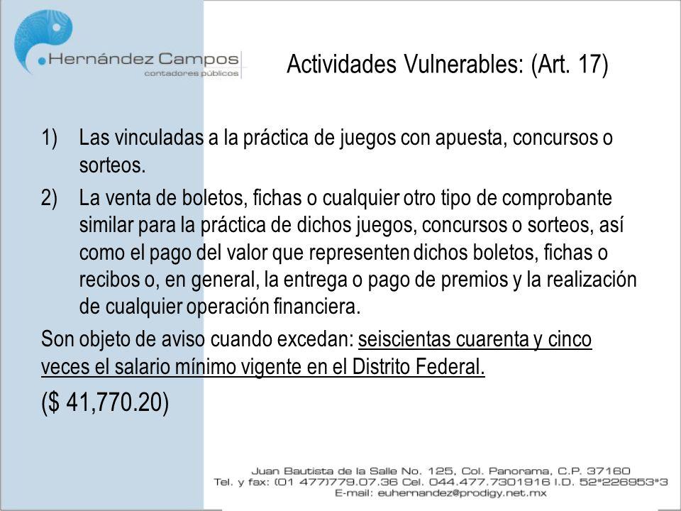Actividades Vulnerables: (Art. 17) 1)Las vinculadas a la práctica de juegos con apuesta, concursos o sorteos. 2)La venta de boletos, fichas o cualquie