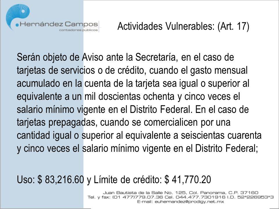 Actividades Vulnerables: (Art. 17) Serán objeto de Aviso ante la Secretaría, en el caso de tarjetas de servicios o de crédito, cuando el gasto mensual