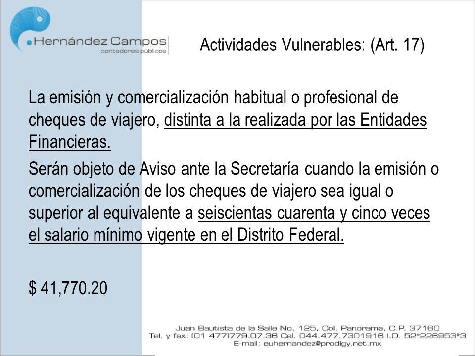 Actividades Vulnerables: (Art. 17) La emisión y comercialización habitual o profesional de cheques de viajero, distinta a la realizada por las Entidad
